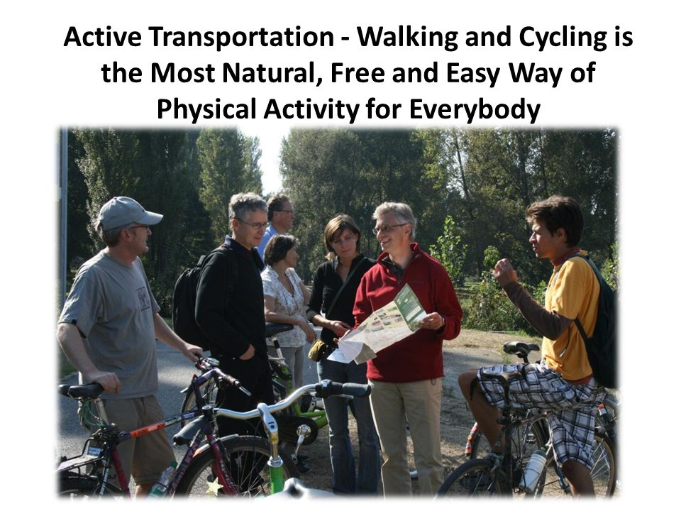 Active Transportation - Walking and Cycling is the Most Natural, Free and Easy Way of Physical Activity for Everybody