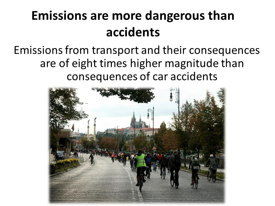 Emissions are more dangerous than accidents Emissions from transport and their consequences are of eight times higher magnitude than consequences of c
