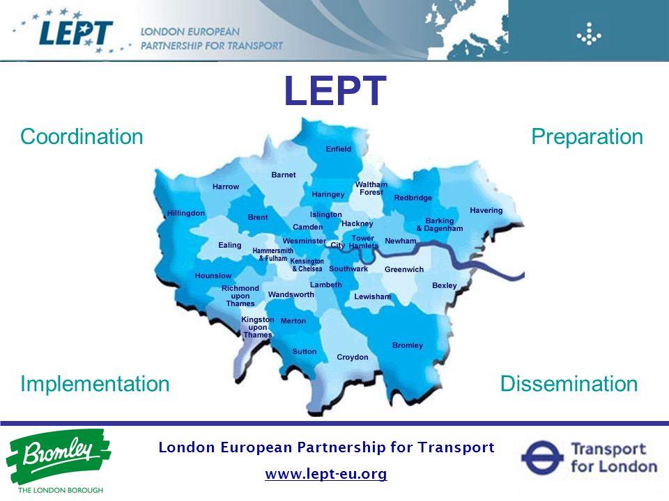 LEPT Coordination Implementation Preparation Dissemination London European Partnership for Transport www.lept-eu.org