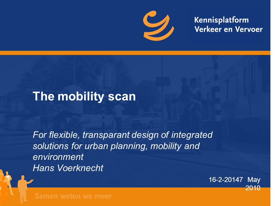 16-2-20147 May 2010 The mobility scan For flexible, transparant design of integrated solutions for urban planning, mobility and environment Hans Voerknecht