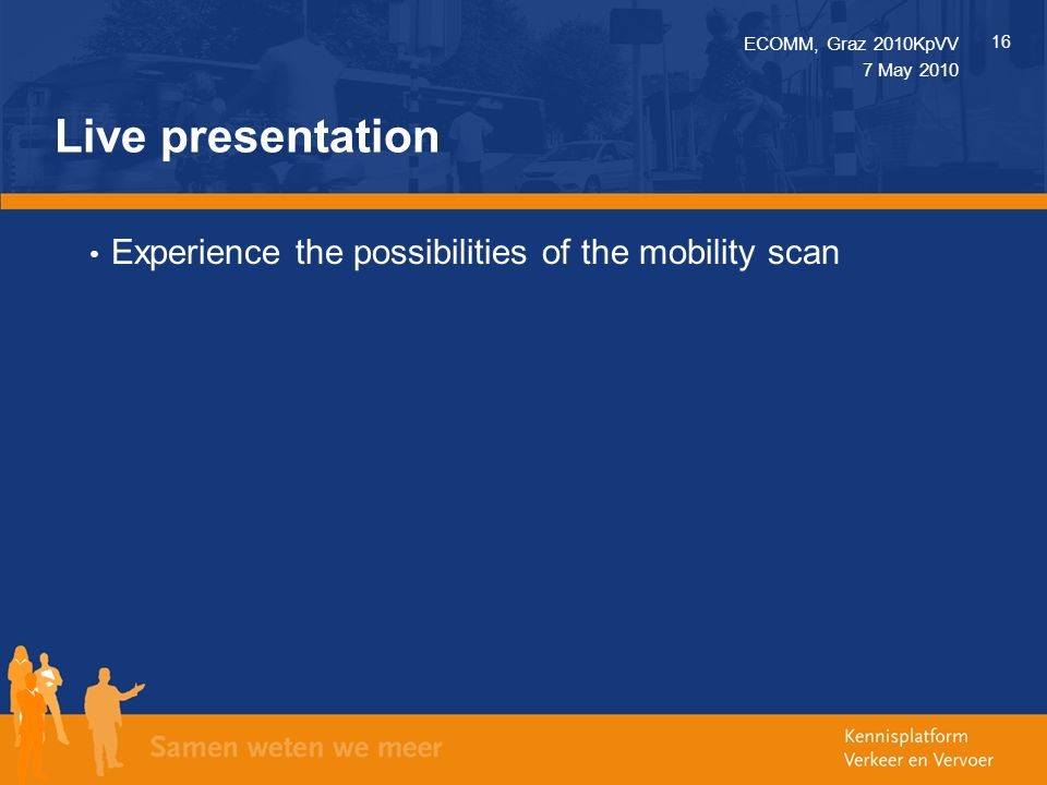Live presentation Experience the possibilities of the mobility scan ECOMM, Graz 2010KpVV 16 7 May 2010