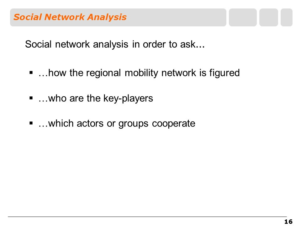 16 Social Network Analysis Social network analysis in order to ask … …how the regional mobility network is figured …who are the key-players …which act