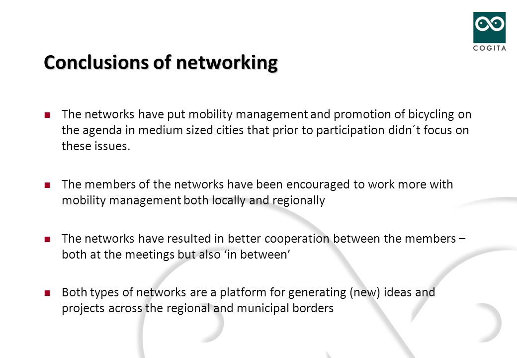 Conclusions of networking The networks have put mobility management and promotion of bicycling on the agenda in medium sized cities that prior to participation didn´t focus on these issues.
