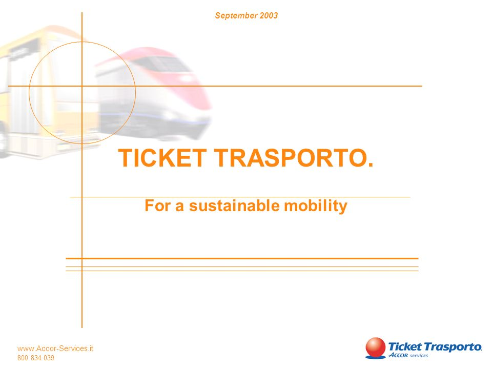 www.Accor-Services.it 800 834 039 Ticket Trasporto is a voucher which covers employees commuting costs.