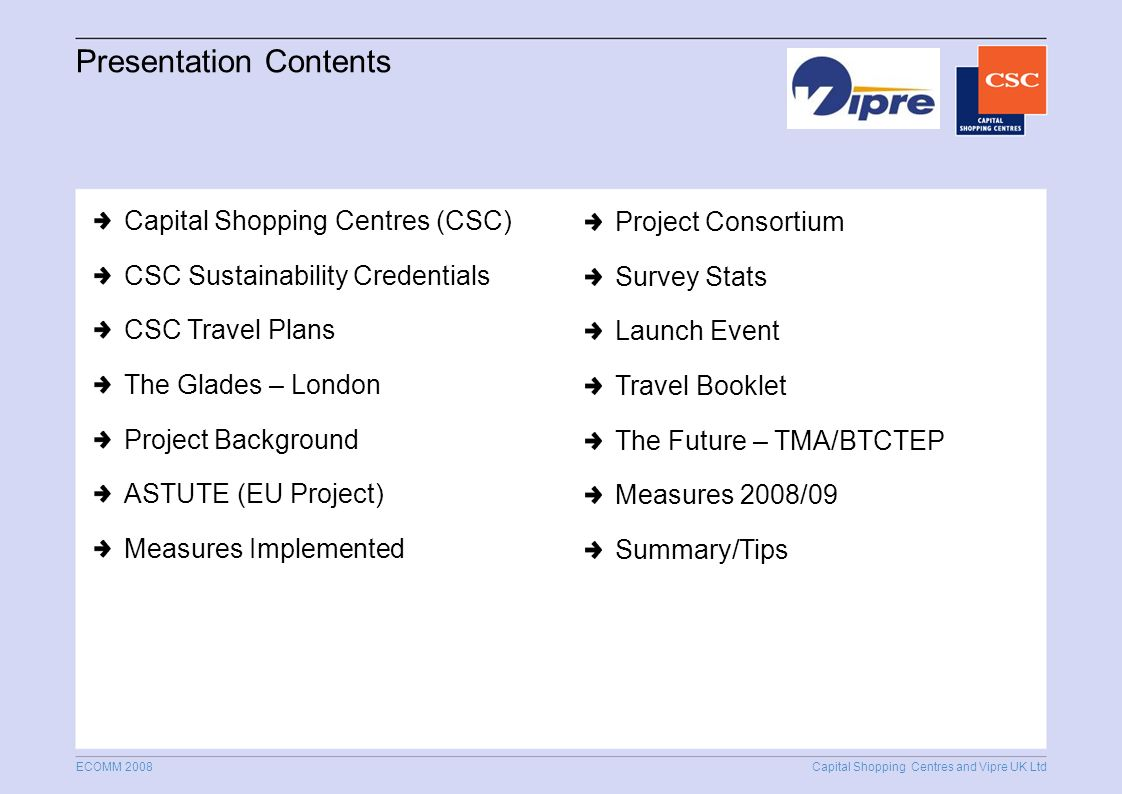 Capital Shopping Centres and Vipre UK Ltd ECOMM 2008 Presentation Contents Capital Shopping Centres (CSC) CSC Sustainability Credentials CSC Travel Pl
