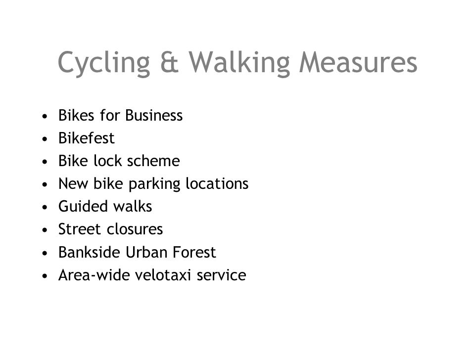 Cycling & Walking Measures Bikes for Business Bikefest Bike lock scheme New bike parking locations Guided walks Street closures Bankside Urban Forest