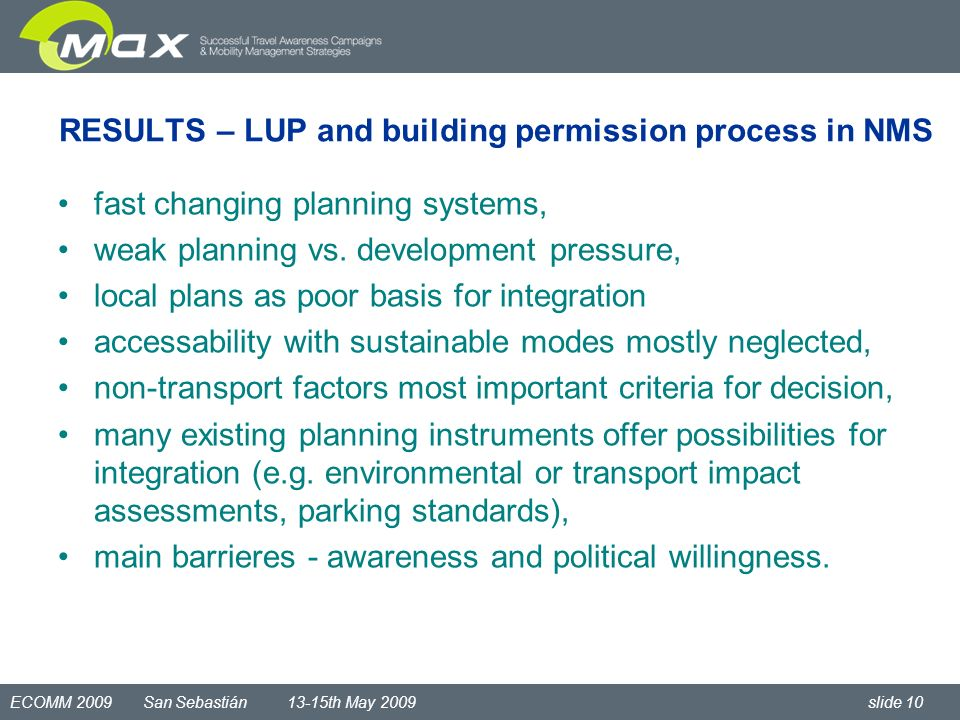 ECOMM 2009 San Sebastián 13-15th May 2009 slide 10 RESULTS – LUP and building permission process in NMS fast changing planning systems, weak planning vs.