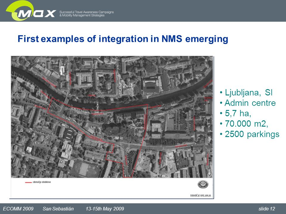 ECOMM 2009 San Sebastián 13-15th May 2009 slide 12 First examples of integration in NMS emerging Ljubljana, SI Admin centre 5,7 ha, 70.000 m2, 2500 parkings