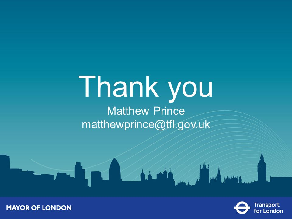 Thank you Matthew Prince matthewprince@tfl.gov.uk