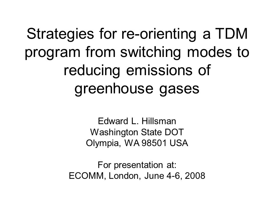 Strategies for re-orienting a TDM program from switching modes to reducing emissions of greenhouse gases Edward L.