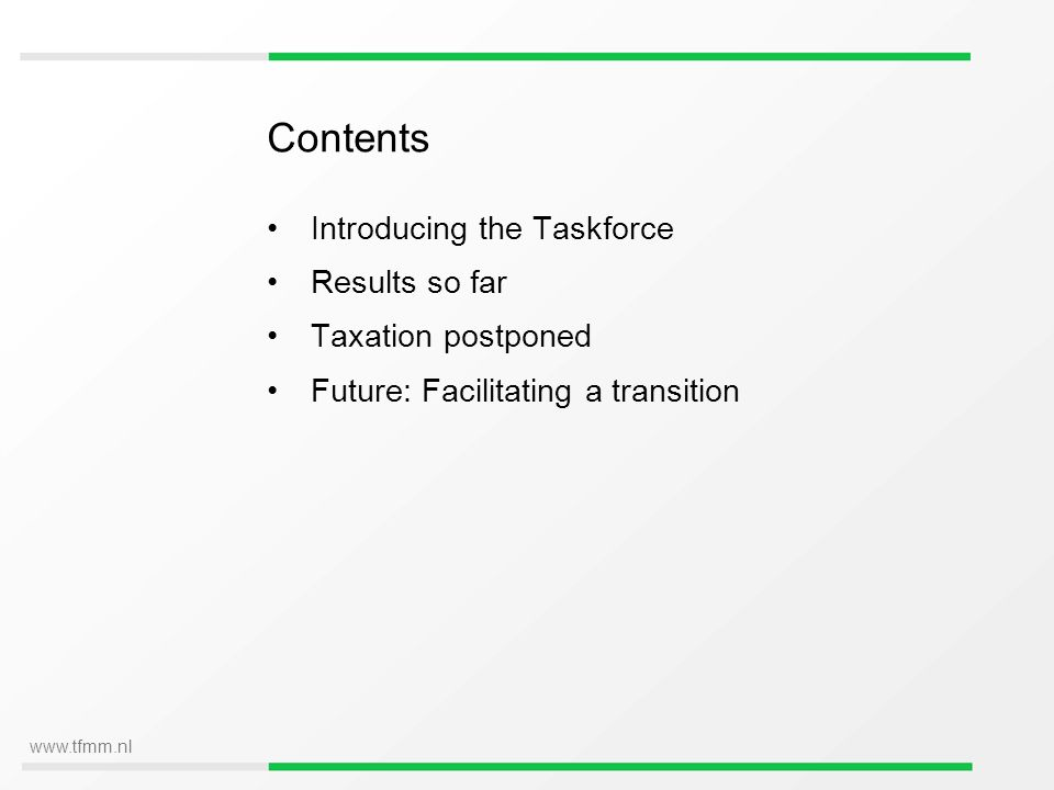 www.tfmm.nl Contents Introducing the Taskforce Results so far Taxation postponed Future: Facilitating a transition