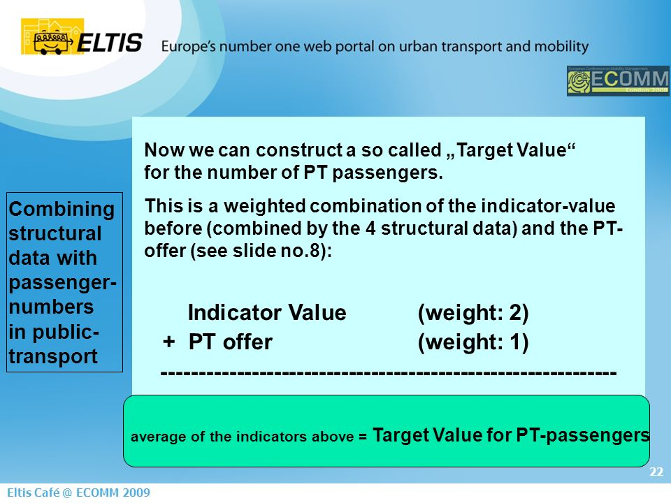22 Eltis ECOMM 2009 Now we can construct a so called Target Value for the number of PT passengers.