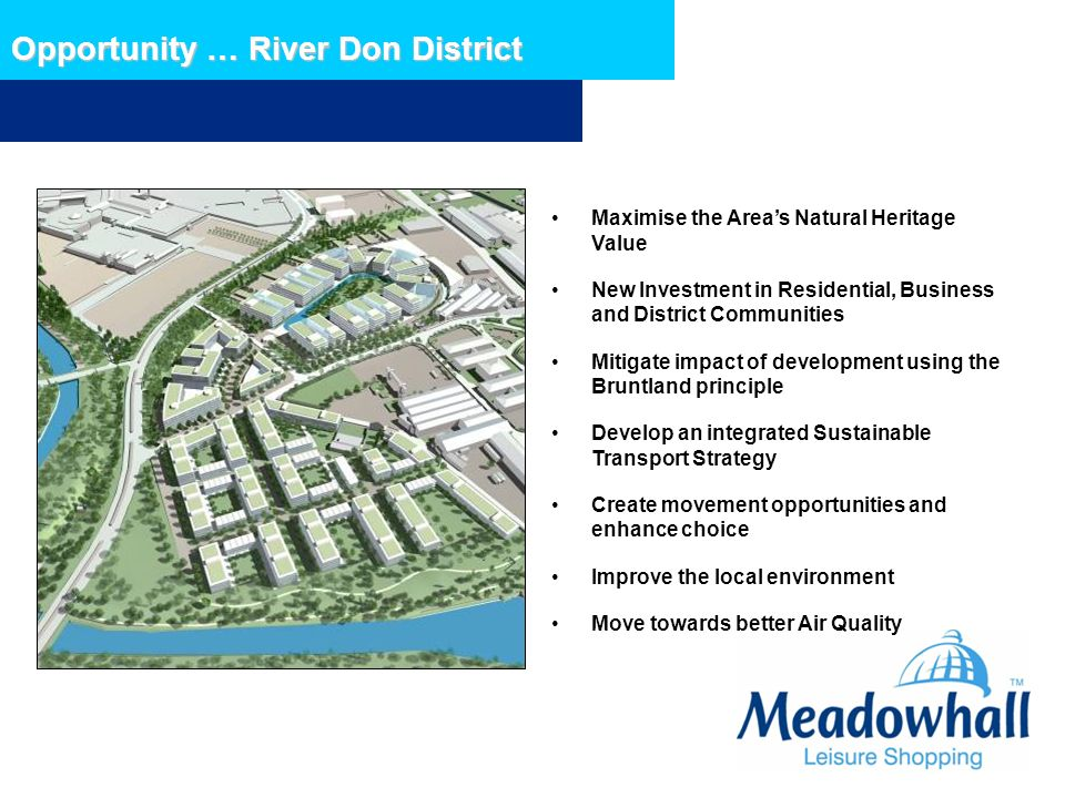 Opportunity … River Don District Maximise the Areas Natural Heritage Value New Investment in Residential, Business and District Communities Mitigate i