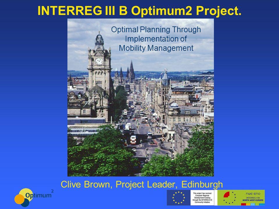 INTERREG III B Optimum2 Project. Clive Brown, Project Leader, Edinburgh Optimal Planning Through Implementation of Mobility Management