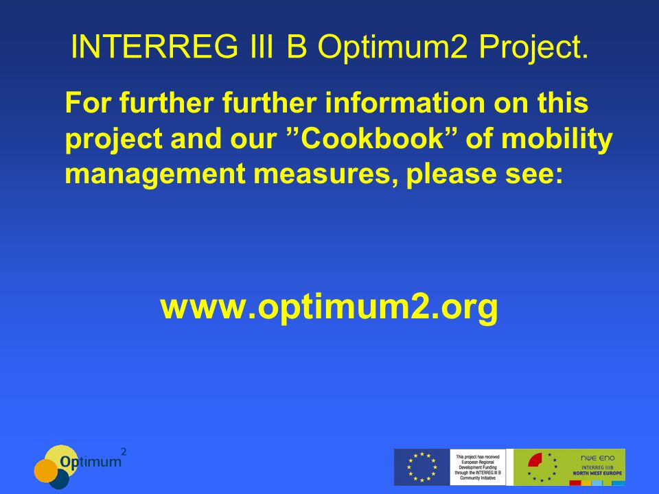 INTERREG III B Optimum2 Project. For further further information on this project and our Cookbook of mobility management measures, please see: www.opt