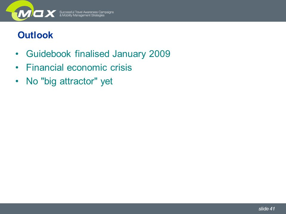 slide 41 Outlook Guidebook finalised January 2009 Financial economic crisis No big attractor yet