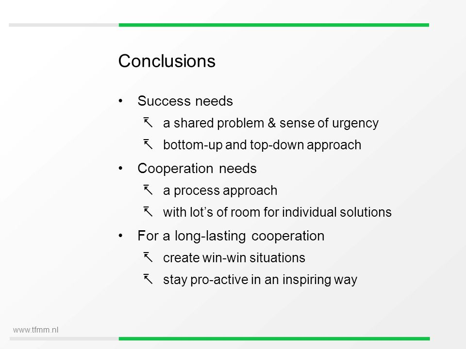 www.tfmm.nl Conclusions Success needs a shared problem & sense of urgency bottom-up and top-down approach Cooperation needs a process approach with lo