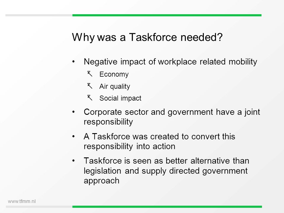 www.tfmm.nl Why was a Taskforce needed? Negative impact of workplace related mobility Economy Air quality Social impact Corporate sector and governmen