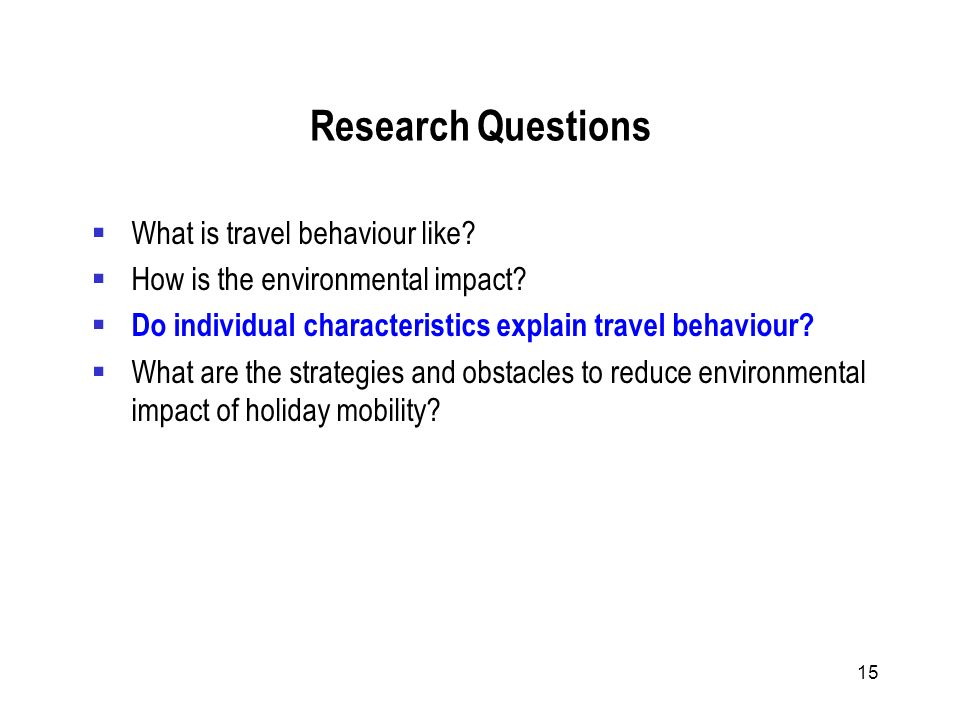 15 Research Questions What is travel behaviour like? How is the environmental impact? Do individual characteristics explain travel behaviour? What are