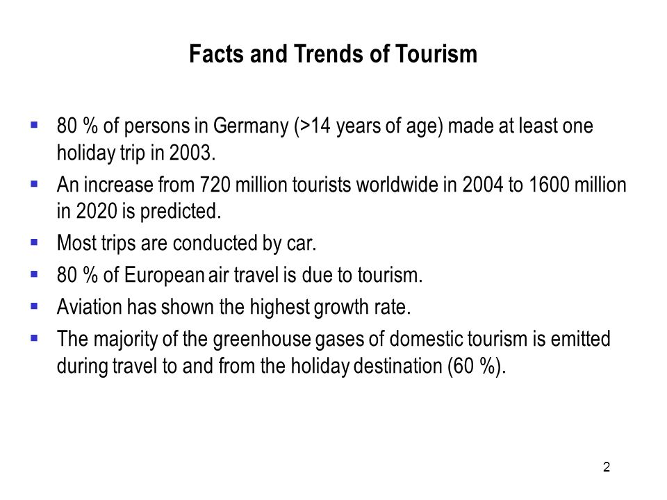 2 Facts and Trends of Tourism 80 % of persons in Germany (>14 years of age) made at least one holiday trip in 2003.