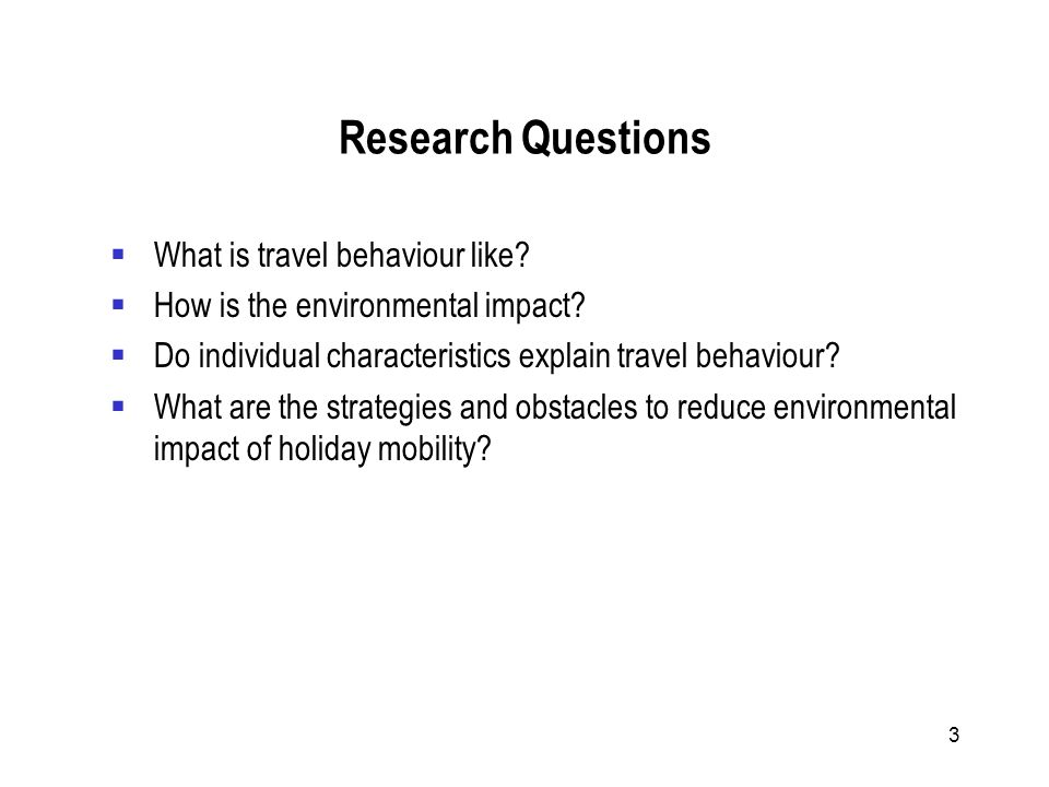 3 Research Questions What is travel behaviour like? How is the environmental impact? Do individual characteristics explain travel behaviour? What are