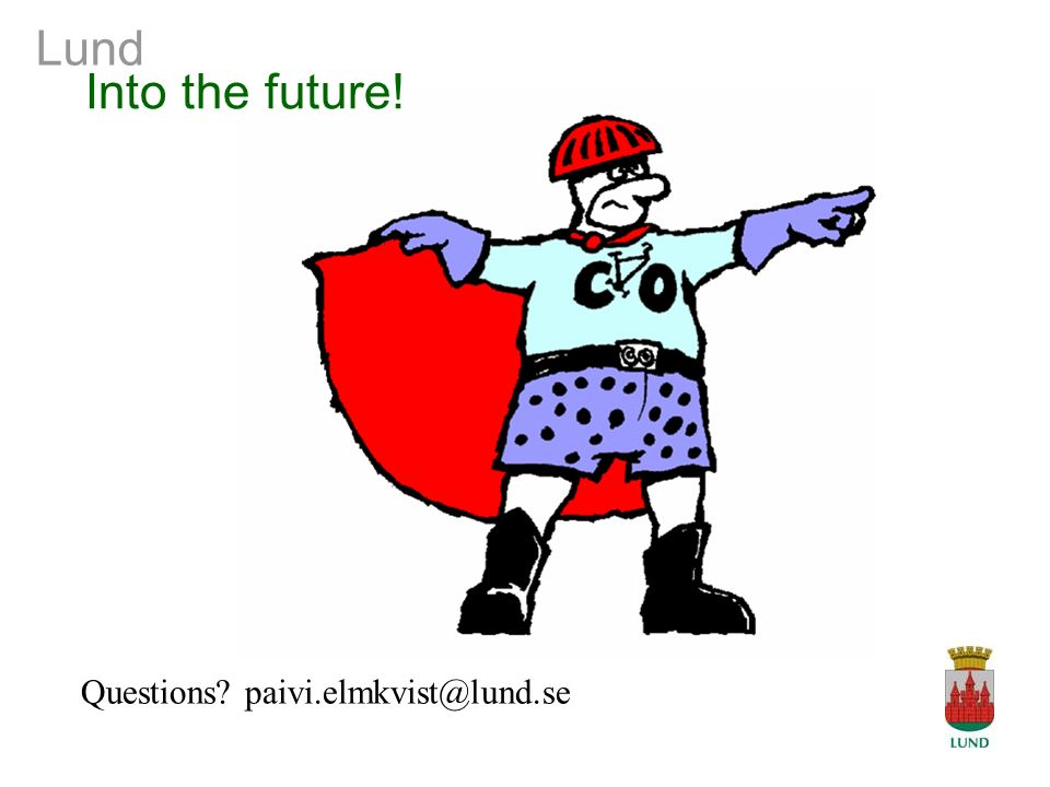 Lund Into the future! Questions? paivi.elmkvist@lund.se