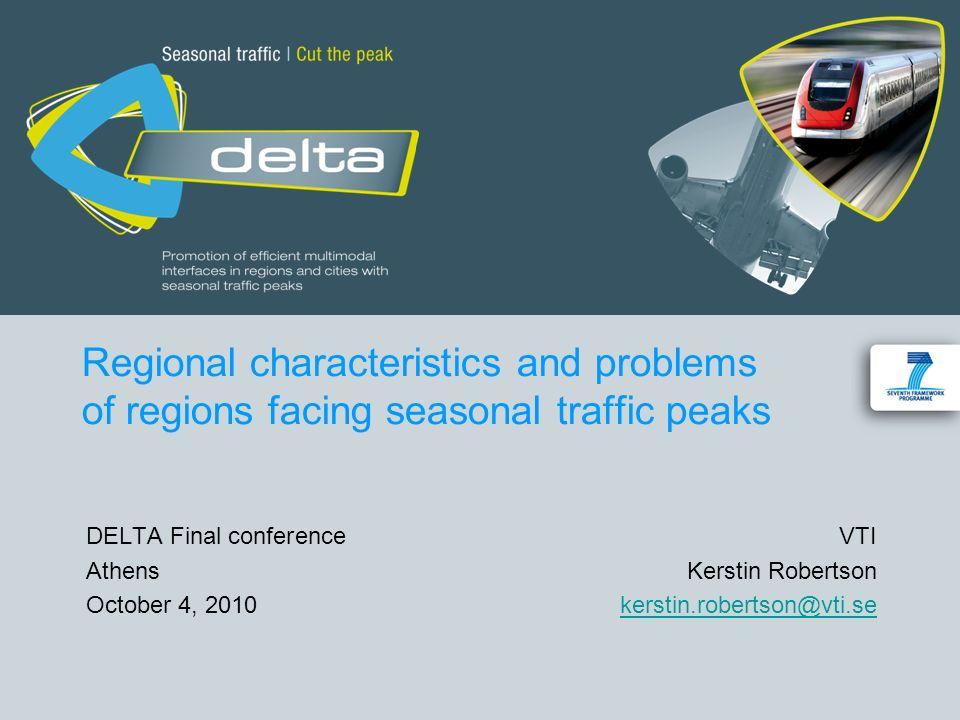Regional characteristics and problems of regions facing seasonal traffic peaks DELTA Final conference VTI AthensKerstin Robertson October 4, 2010kerstin.robertson@vti.sekerstin.robertson@vti.se