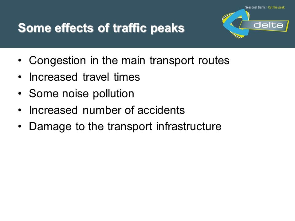 Congestion in the main transport routes Increased travel times Some noise pollution Increased number of accidents Damage to the transport infrastructu