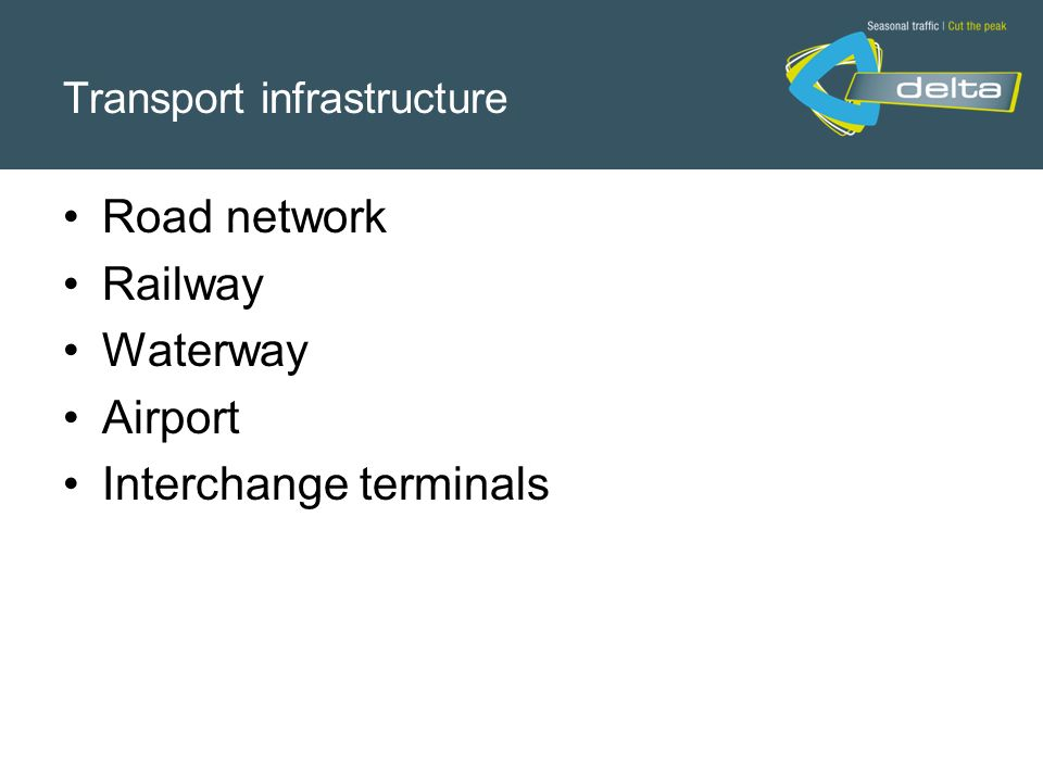 Transport infrastructure Road network Railway Waterway Airport Interchange terminals