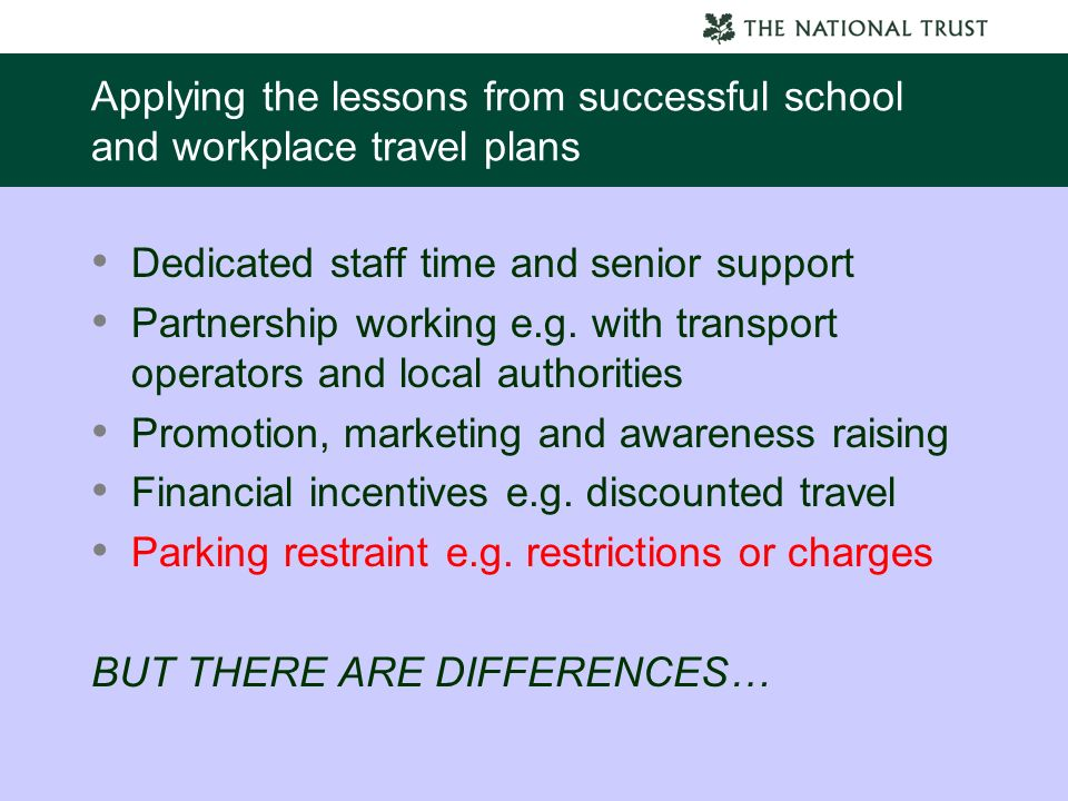 Applying the lessons from successful school and workplace travel plans Dedicated staff time and senior support Partnership working e.g.