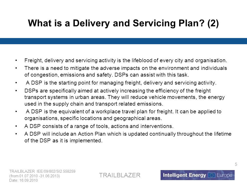 TRAILBLAZER IEE/09/802/SI2.558259 (from 01.07.2010 -31.06.2013) Date: 16.09.2010 TRAILBLAZER 5 What is a Delivery and Servicing Plan.