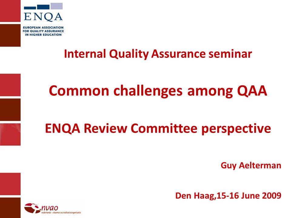 Internal Quality Assurance seminar Common challenges among QAA ENQA Review Committee perspective Guy Aelterman Den Haag,15-16 June 2009