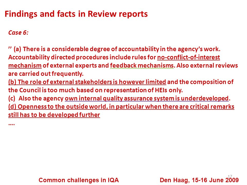 Findings and facts in Review reports 17 Common challenges in IQA Den Haag, 15-16 June 2009 Case 6: (a) There is a considerable degree of accountability in the agencys work.