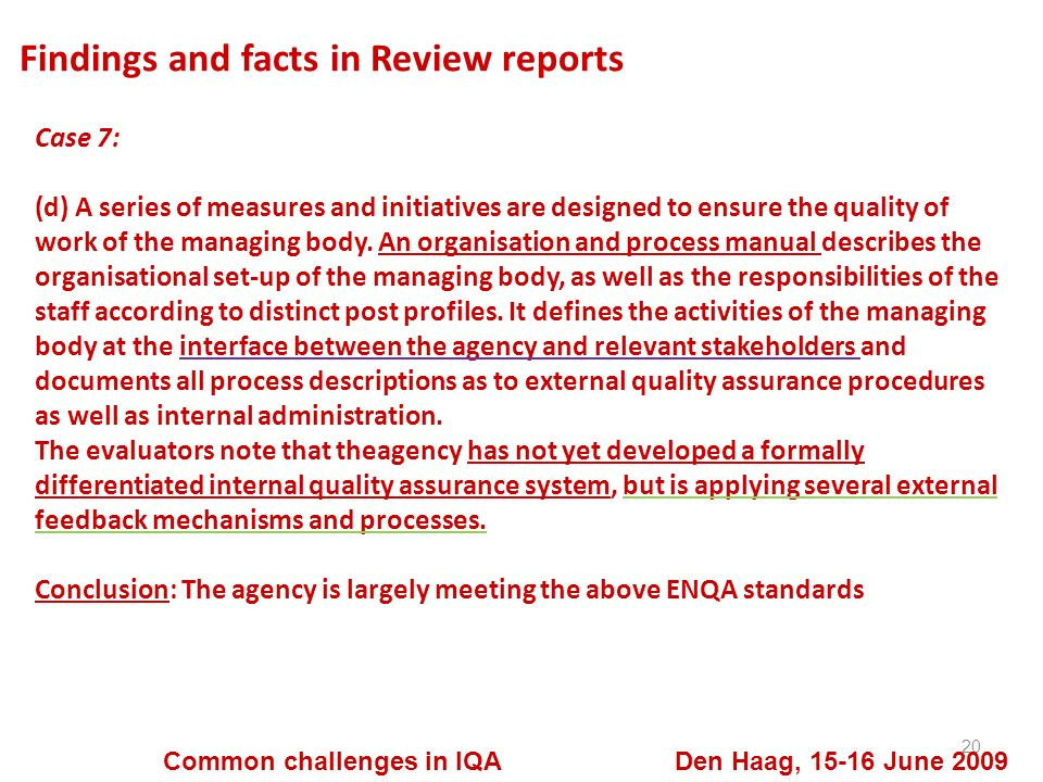 Findings and facts in Review reports 20 Common challenges in IQA Den Haag, 15-16 June 2009 Case 7: (d) A series of measures and initiatives are designed to ensure the quality of work of the managing body.