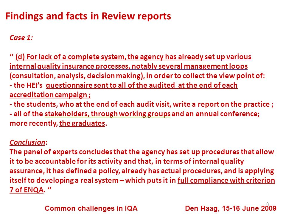 Findings and facts in Review reports 9 Common challenges in IQA Den Haag, 15-16 June 2009 Case 2: (a) The Panel has established that the agency has or is developing clear procedures at Executive and Board levels for planning and monitoring its own performance.