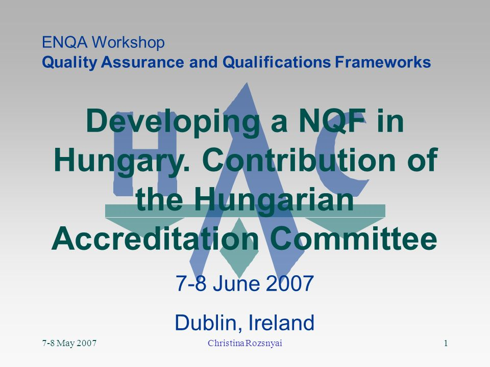 7-8 May 2007Christina Rozsnyai1 Developing a NQF in Hungary.