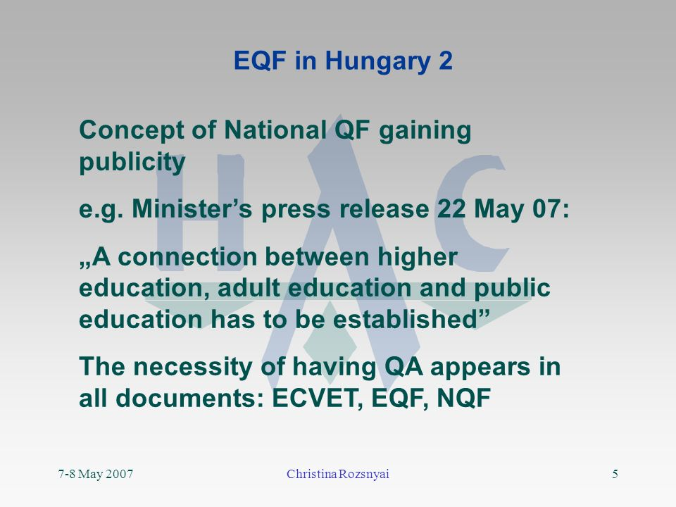 7-8 May 2007Christina Rozsnyai5 EQF in Hungary 2 Concept of National QF gaining publicity e.g.