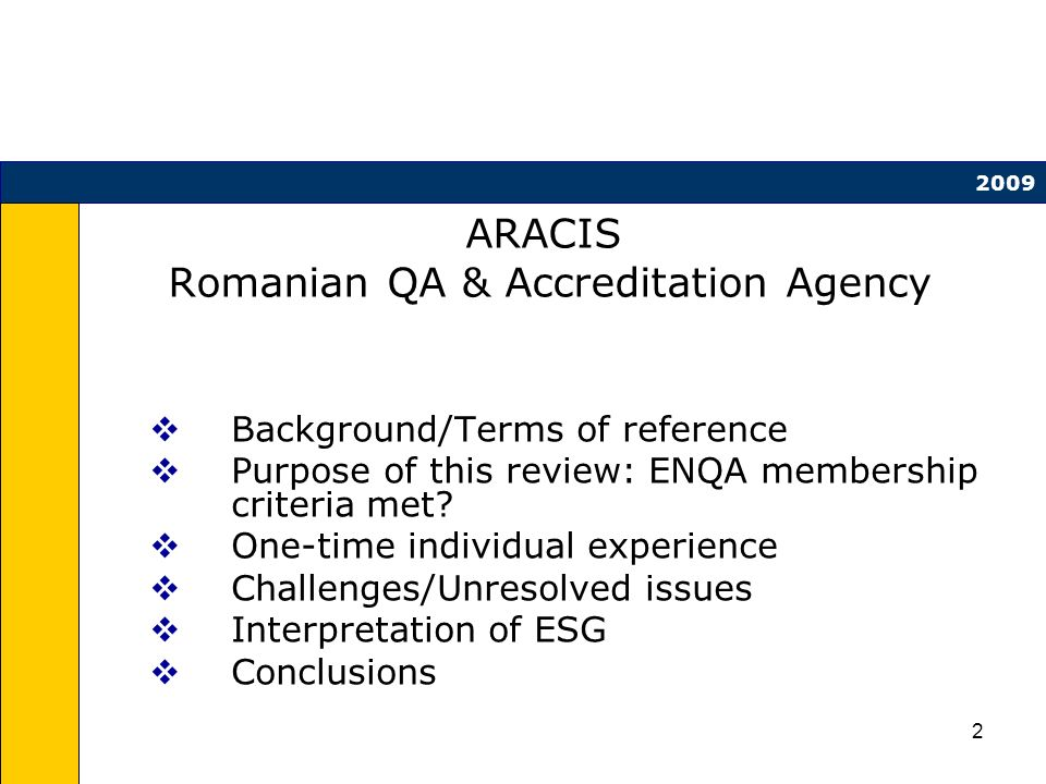 2 ARACIS Romanian QA & Accreditation Agency Background/Terms of reference Purpose of this review: ENQA membership criteria met.
