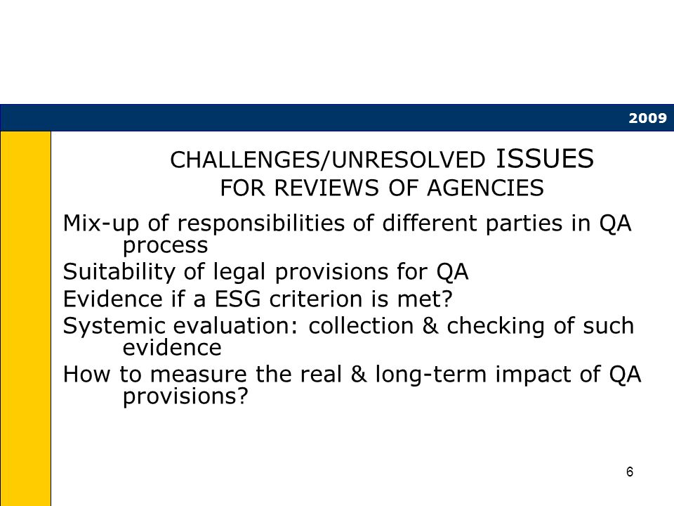 6 CHALLENGES/UNRESOLVED ISSUES FOR REVIEWS OF AGENCIES Mix-up of responsibilities of different parties in QA process Suitability of legal provisions for QA Evidence if a ESG criterion is met.