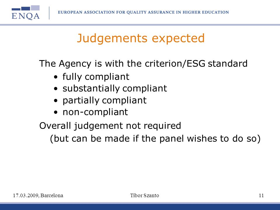 Judgements expected The Agency is with the criterion/ESG standard fully compliant substantially compliant partially compliant non-compliant Overall judgement not required (but can be made if the panel wishes to do so) 17.03.2009, Barcelona Tibor Szanto 11