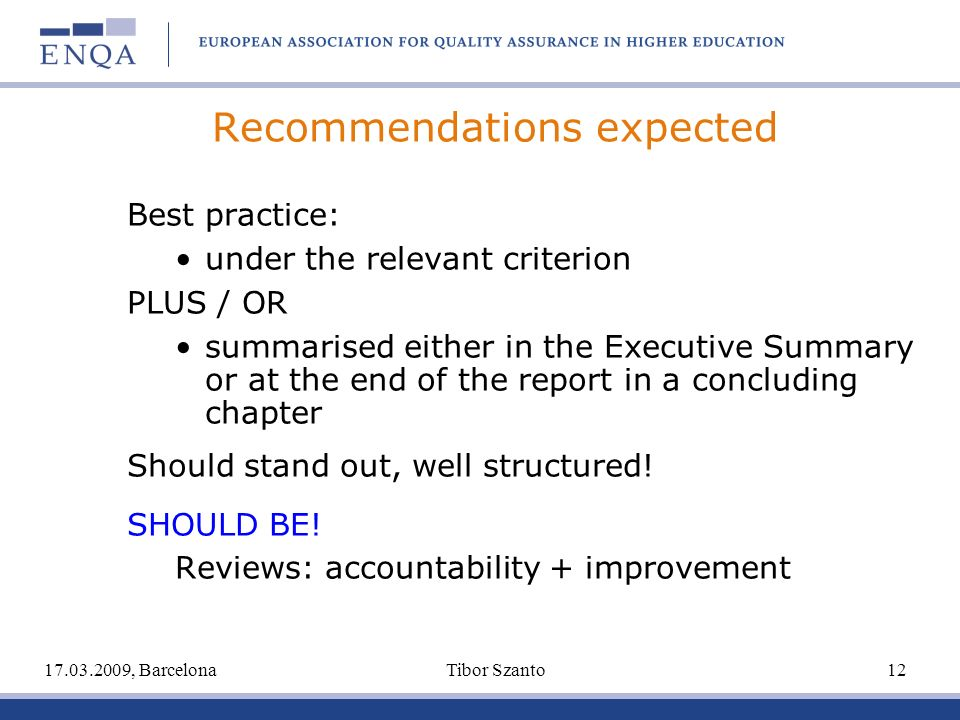 Recommendations expected Best practice: under the relevant criterion PLUS / OR summarised either in the Executive Summary or at the end of the report