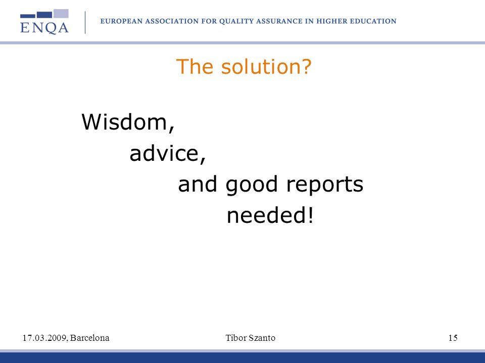 The solution? Wisdom, advice, and good reports needed! 17.03.2009, Barcelona Tibor Szanto 15