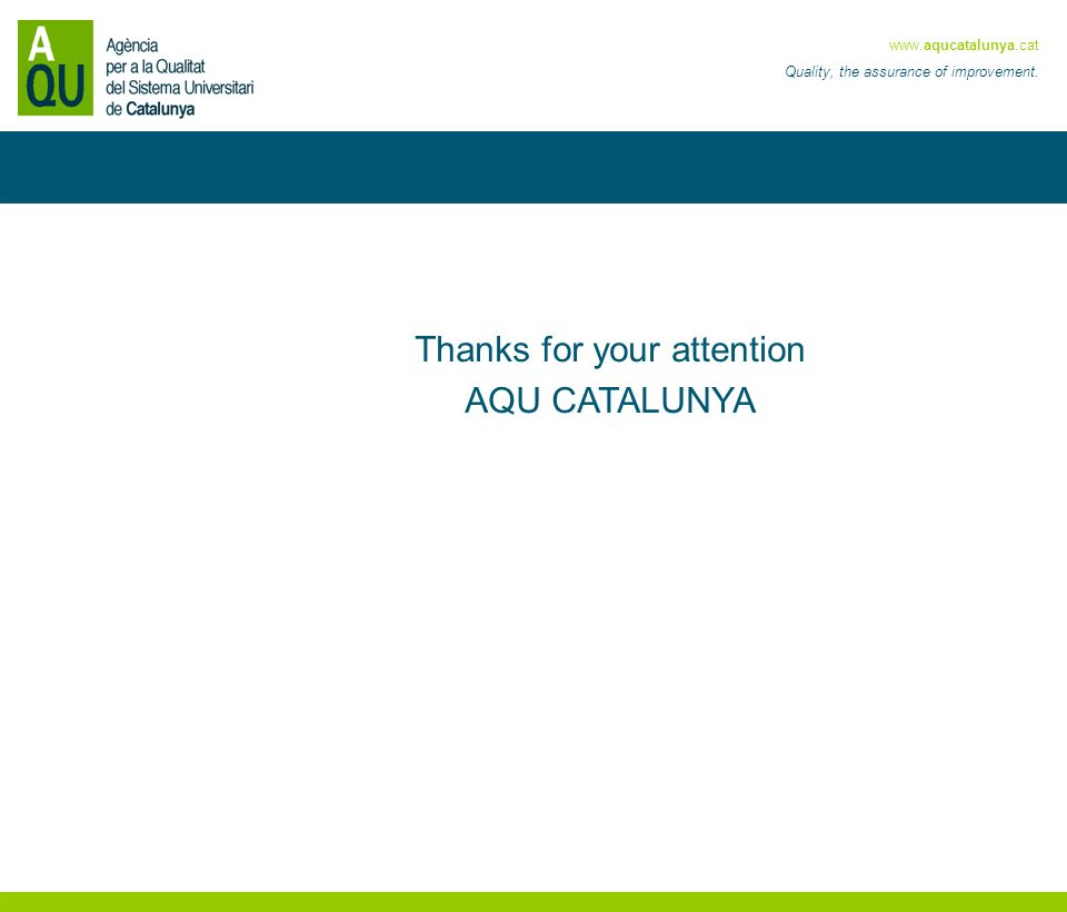 Quality, the assurance of improvement. Thanks for your attention AQU CATALUNYA