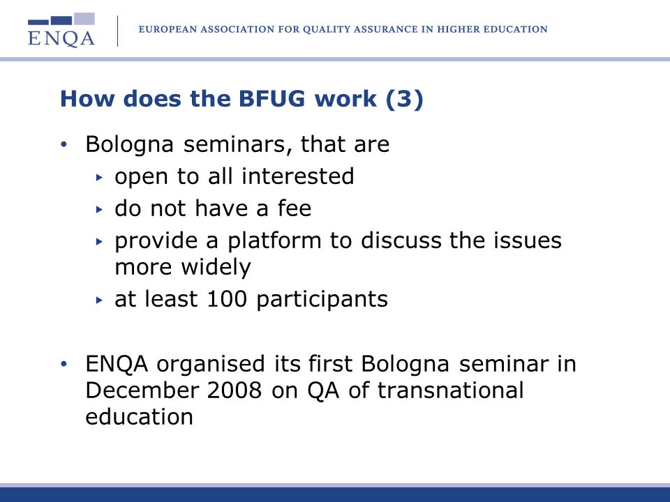 How does the BFUG work (3) Bologna seminars, that are open to all interested do not have a fee provide a platform to discuss the issues more widely at