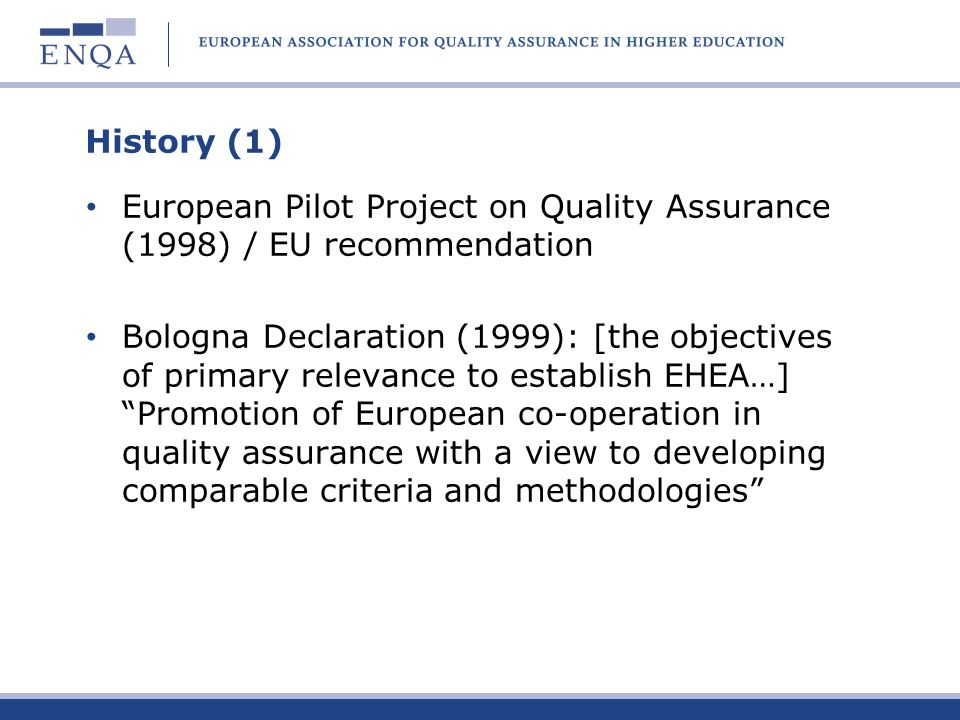 History (1) European Pilot Project on Quality Assurance (1998) / EU recommendation Bologna Declaration (1999): [the objectives of primary relevance to