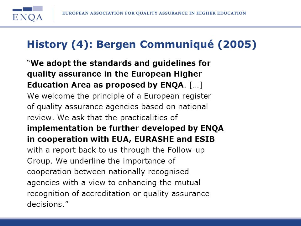 History (5): London Communiqué (2007) The first European Quality Assurance Forum, jointly organised by EUA, ENQA, EURASHE and ESIB (the E4 Group) in 2006 provided an opportunity to discuss European developments in quality assurance.