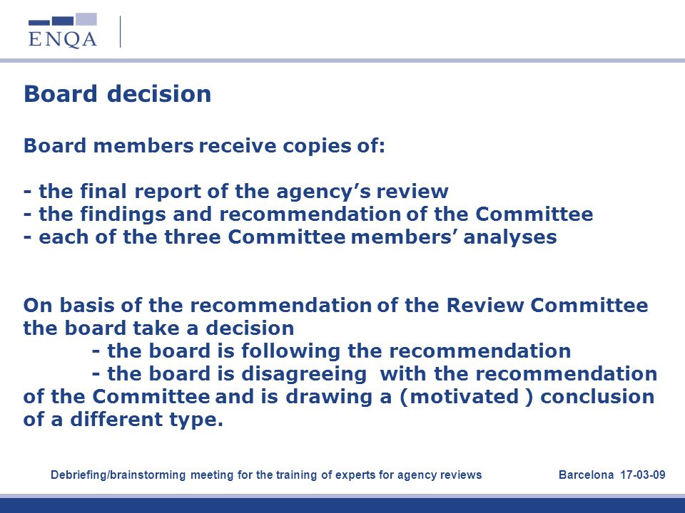 Board decision Board members receive copies of: - the final report of the agencys review - the findings and recommendation of the Committee - each of