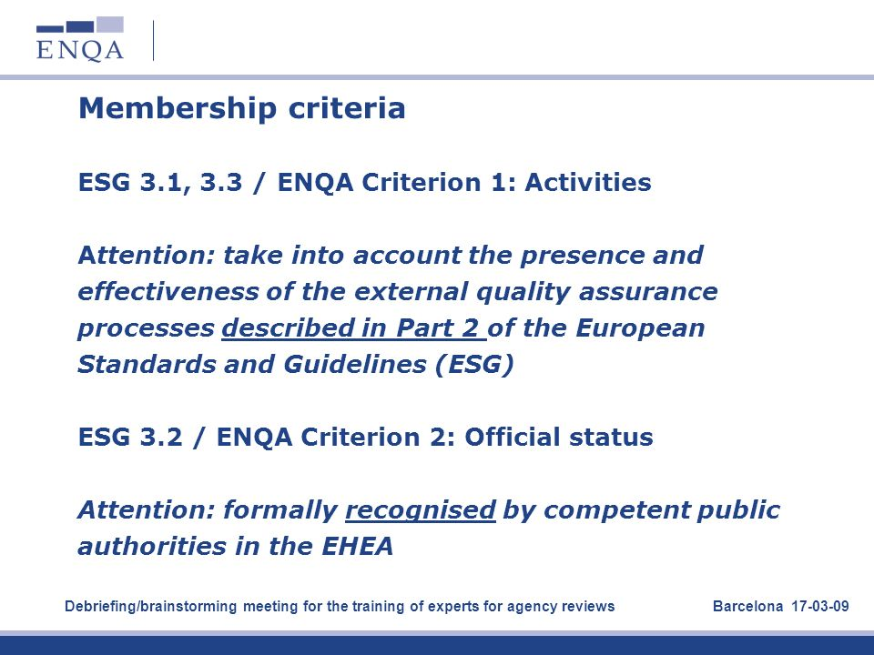 Membership criteria ESG 3.1, 3.3 / ENQA Criterion 1: Activities Attention: take into account the presence and effectiveness of the external quality as