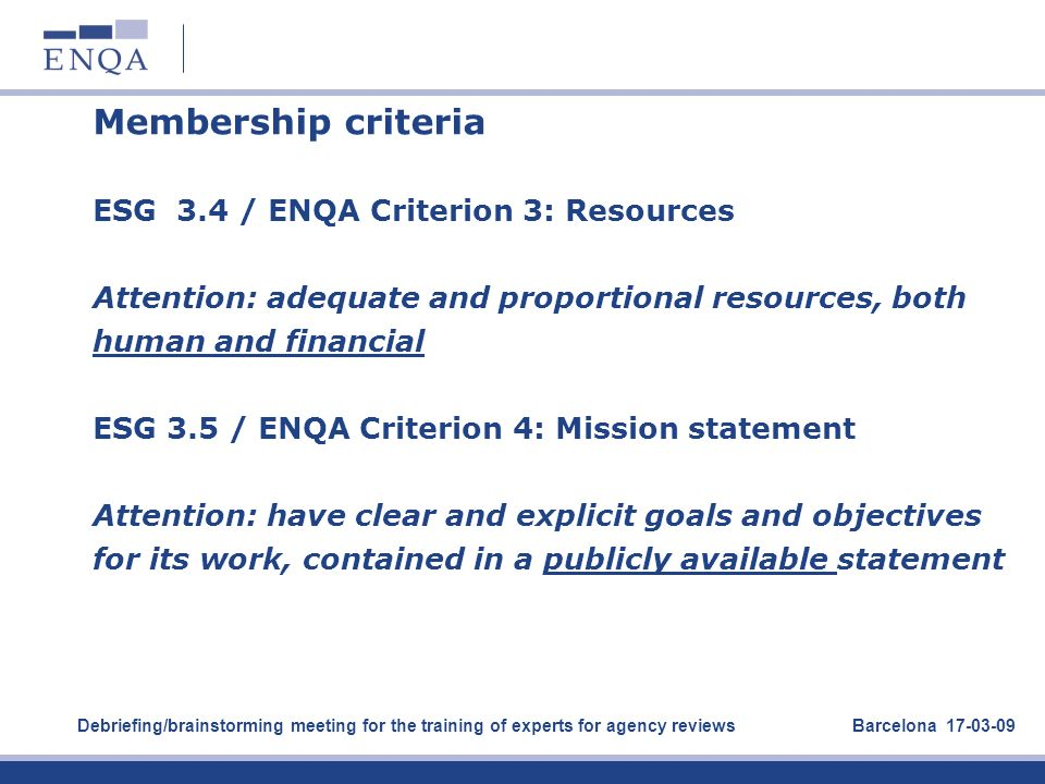Membership criteria ESG 3.4 / ENQA Criterion 3: Resources Attention: adequate and proportional resources, both human and financial ESG 3.5 / ENQA Crit