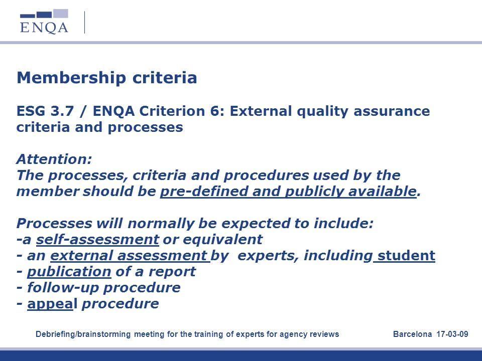 Membership criteria ESG 3.7 / ENQA Criterion 6: External quality assurance criteria and processes Attention: The processes, criteria and procedures us